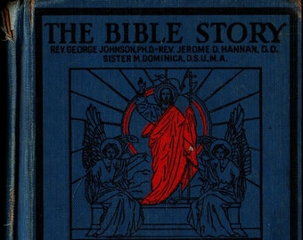 The Bible Story * Rev. George Johnson, Rev. Jerome D. Hannan, & Sister M. Dominica * Benziger Brothers, Inc. * 1931 * Vintage Religious Book