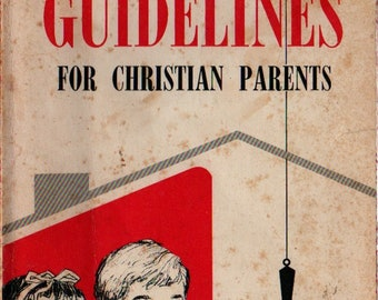 Guidelines For Christian Parents + Theodore H. Epp + 1967 + Vintage Parenting Book
