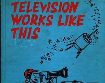 Television Works Like This Fourth Edition Revised and Enlarged + Jeanne and Robert Bendick + 1965 + Vintage Kids Book