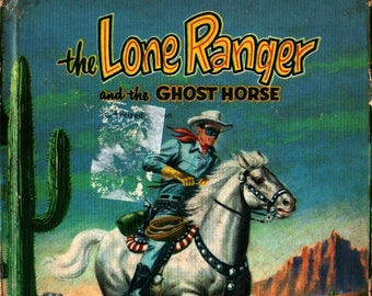 The Lone Ranger and the Ghost Horse a Whitman Tell-a-Tale Book + Alice Sankey + Bob Totten + 1955 + Vintage Kids Book