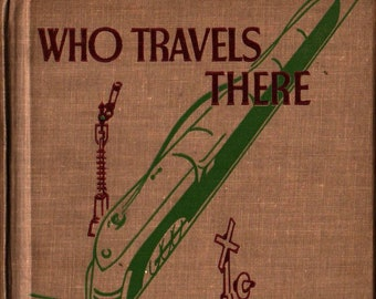 Who Travels There + Buckley, White, Adams, Silvernale + 1938 + Vintage Kids Book