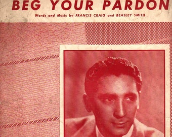 Beg Your Pardon + Francis Craig and Beasley Smith + 1947 + Vintage Sheet Music