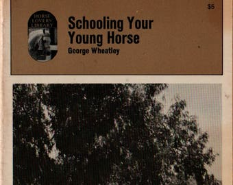 Schooling Your Young Horse + George Wheatley + Major P. O'Connor + 1968 + Vintage Horse Book
