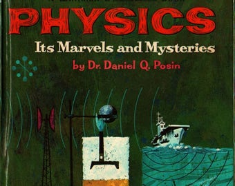 Physics Its Marvels and Mysteries + Dr. Daniel Q. Posin + Bill H. Armstrong + 1961 + Vintage Kids Book