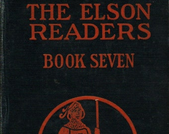 The Elson Readers Book Seven + William H. Elson, Edna R. Kelly + Scott, Foresman And Company + 1927 + Vintage Text Book
