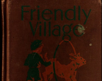 Friendly Village * The Alice and Jerry Books * Mabel O'Donnell & Alice Carey * Florence and Margaret Hoopes * 1941 * Vintage Text Book