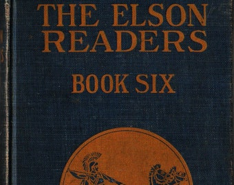 The Elson Readers Book Six + William H. Elson and Christine M. Keck + 1920 + Vintage Text Book