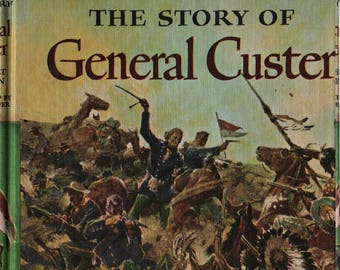 The Story of General Custer + Margaret Leighton + Nicholas Eggenhofe + 1954 + Vintage History Book
