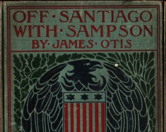 Off Santiago with Sampson + James Otis + 1899 + Vintage History Book
