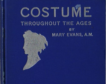 Costume Throughout the Ages + Mary Evans, A. M. + 1938 + Vintage Book