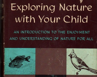 Exploring Nature With Your Child + Dorothy Edwards Shuttlesworth + 1952 + Vintage Kids Book
