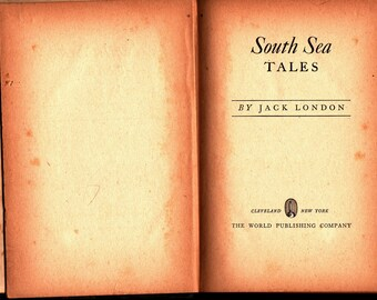 South Sea Tales * First Printing * Jack London * The World Publishing Company * 1946 * Vintage Book