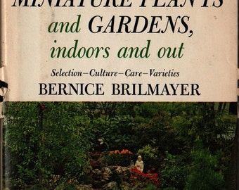 All About Miniature Plants and Gardens, indoors and out + Bernice Brilmayer + Fritz Schafer and Kathleen Bourke + 1930 + Vintage Book