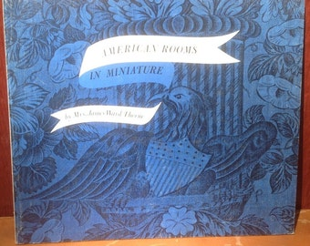American Rooms in Miniature + Mrs. James Ward Thorne + Photographic Illustrations + 1974 + Vintage Art Book