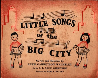 Little Songs of the Big City * Ruth Garretson Walmsley * Mary F. Mullen * 1941 * Vintage Kids Book