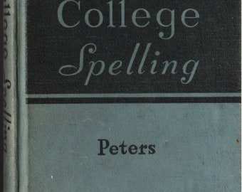 College Spelling + P. B. S. Peters + South-Western Publishing Company + 1940 + Vintage Reference Book