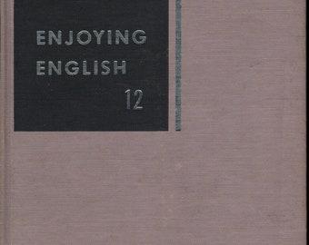 Enjoying English 12 * Don M. Wolfe * Ellen M. Geyer * Sylvia Haggander * Ted Shearer * The L. W. Singer Company + 1955 + Vintage Text Book