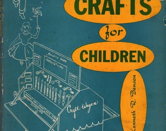 Creative Crafts for Children + Kenneth R. Benson + Evelyn H. Benson + 1959 + Vintage Kids Book