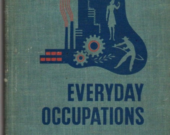 Everyday Occupations * Mildred A. Davey, Elizabeth M. Smith, and Theodore R. Myers * 1941 * Vintage Book