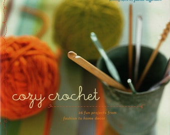 Cozy Crochet: 26 Fun Projects From Fashion to Home Decor + Melissa Leapman + France Ruffenach + Chronicle Books + 2004 + Vintage Craft Book