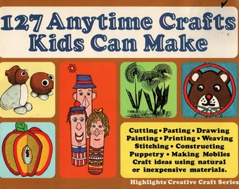 127 Anytime Crafts Kids Can Make Highlights Creative Crafts Series + 1981 + Vintage Kids Book