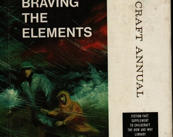 Childcraft Annual 1967: Braving the Elements * Field Enterprises * 1967 * Vintage Kids Book