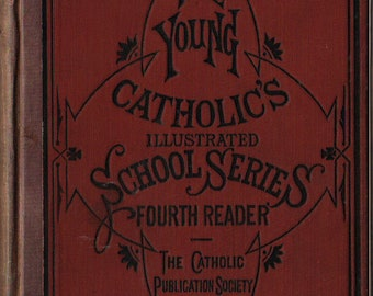 The Young Catholic's Illustrated School Series Fourth Reader * The Catholic Publication Society * 1883 * Vintage Text Book