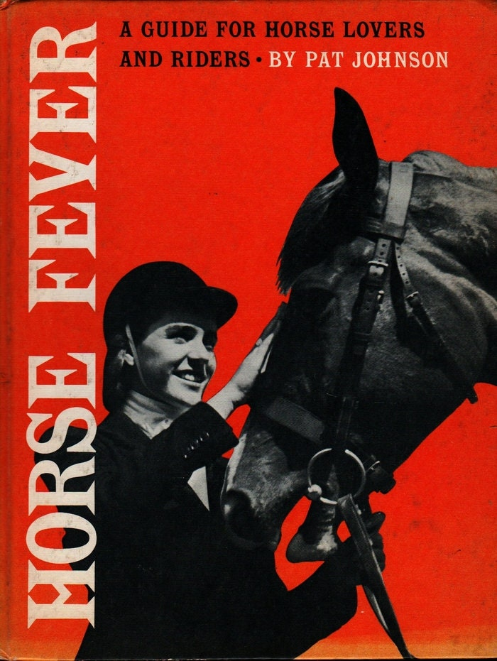 Horse Fever a Guide for Horse Lovers and Riders + Pat Johnson +  Photographic Illustrations + 1962 + Vintage Horse Book
