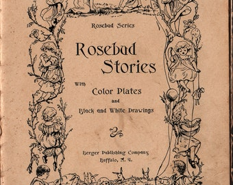 Rosebud Stories with Color Plates and Black and White Drawings + 1907 + Vintage Kids Book
