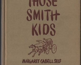 Those Smith Kids * Second Printing * Margaret Cabell Self * Gertrude Howe * E. P. Dutton * 1944 * Vintage Kids Book