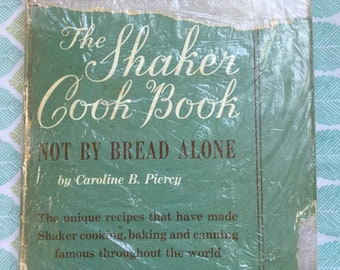 The Shaker Cook Book * Not By Bread Alone * Caroline B Piercy * Virginia Filson Walsh * Crown Publishers, Inc. * 1953 * Vintage Cook Book