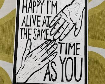 Happy I'm Alive At the Same Time As You original linocut artwork print 8×10