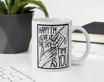 Happy I'm Alive at the Same Time as You Block Print Coffee Mug