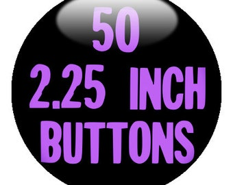 """50 Custom 2.25"""" BUTTONS - create with Design-O-Matic"""
