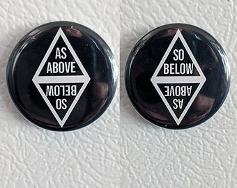 As Above So Below - pinback button, Magnet, or Bottle Opener