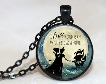 To Live Would be an Awfully Big Adventure - Quote Pendant, Necklace or Key Chain
