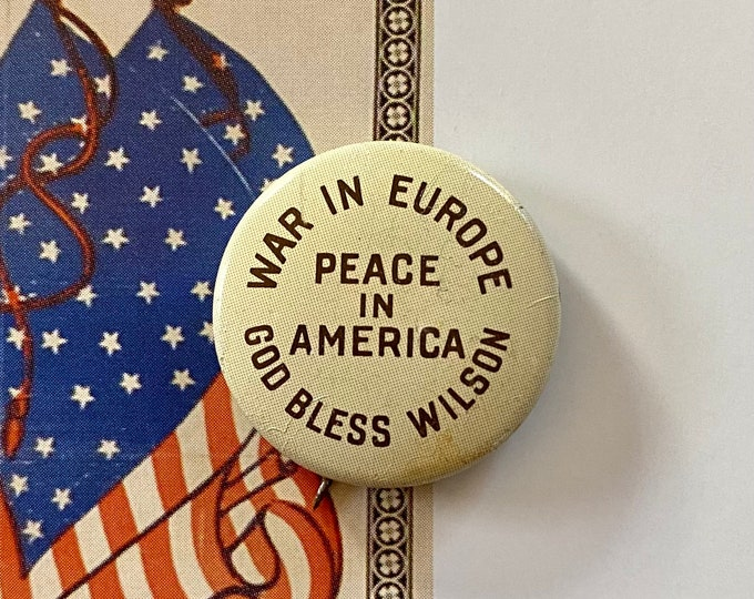 1916 POLITICAL CAMPAIGN BUTTON War In Europe Peace In America God Bless Wilson Tin Litho Vintage 1970s Repro Pin Back