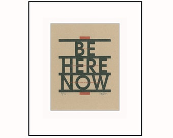 Be Here Now letterpress print, mindfullness inspirational Eckhart Tolle Ram Dass quote