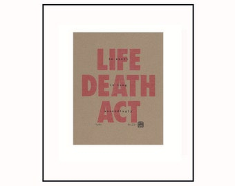 Inspirational quote, Life, Death, Act letterpress typography print