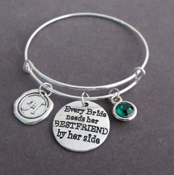 Every bride needs her best friend by her side Bangle Bracelet,Wedding Gift Jewelry,Wedding favor,Bridesmaid Keepsake gift ,Free Shipping USA
