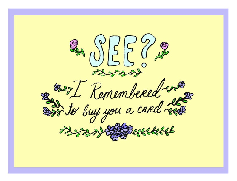See I remembered to buy you a card  all occasion greeting image 0