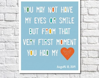 Adoption Art You May Not Have My Eyes Or Smile But From That Very First Moment You Had My Heart Adoption Date Print Gotcha Day Gift Idea