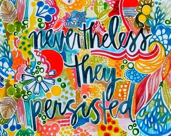 nevertheless they persisted - 8 x 10 inches