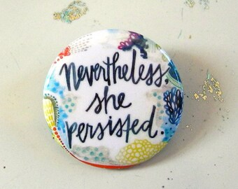 nevertheless, she persisted - 1.5 inch pin