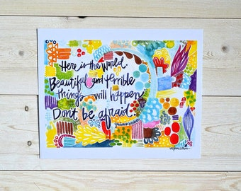 buechner quote - 8 x 10 inches - here is the world. beatufiul and terrible things will happen. don't be afraid.