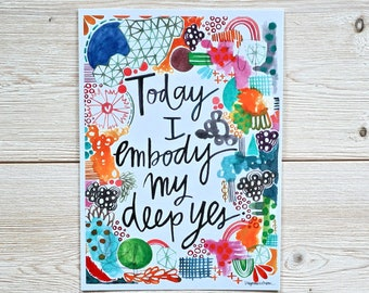 today I embody my deep yes - 5 x 7 inches - art print, wall art, self confidence, for her, mantra, i can do this, choose joy