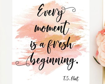 3c190a33aa4c TS Eliot Print   New Beginnings Gift   Pink and Gold Decor   TS Eliot Quote    Every Moment Is a Fresh Beginning   Living in the Moment