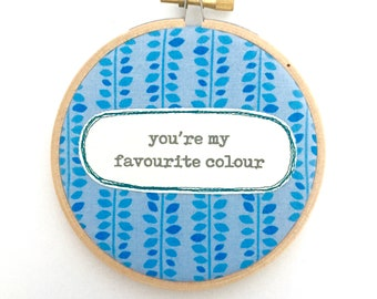 Wall art. Repurposed fabric embroidery hoop. Home decor. Mothers Day gift. Favourite colour. Love. Textile art. Original quote. Words.