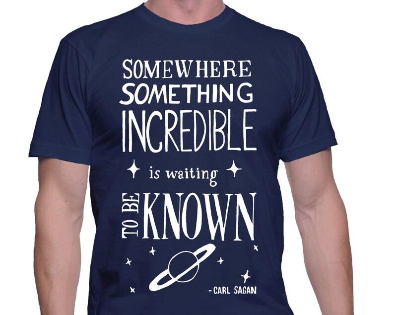 Carl Sagan Tshirt  Somewhere Something Incredible is Waiting image 0