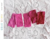 HAND DYED: A Modern Guide to Dyeing in Brilliant Color for You and Your Home, Book, Hand Dyeing Textiles, Anna Joyce